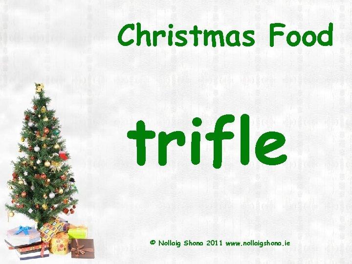 Christmas Food trifle © Nollaig Shona 2011 www. nollaigshona. ie