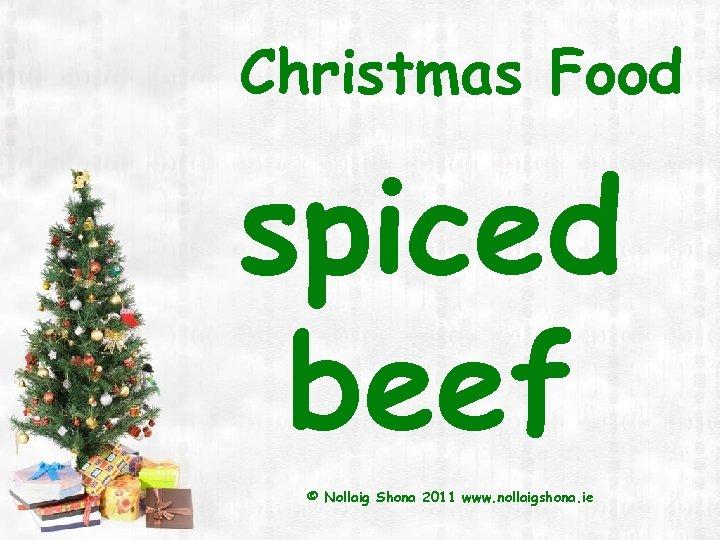 Christmas Food spiced beef © Nollaig Shona 2011 www. nollaigshona. ie