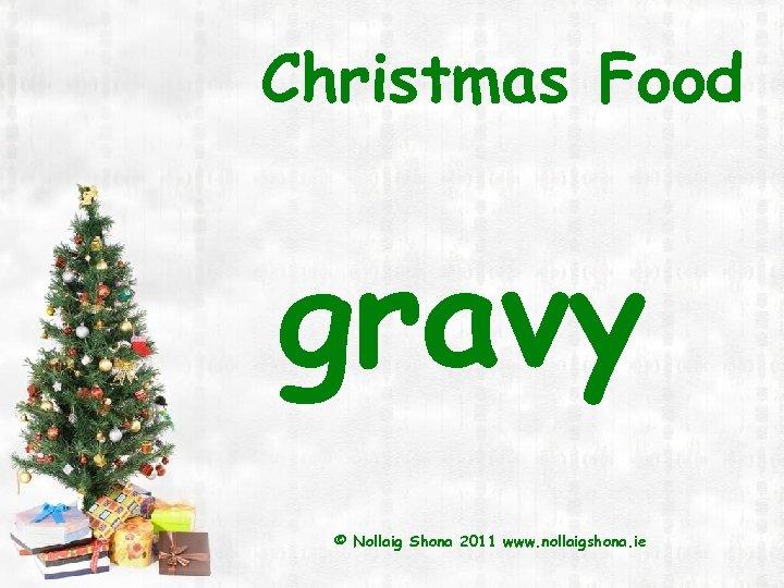 Christmas Food gravy © Nollaig Shona 2011 www. nollaigshona. ie