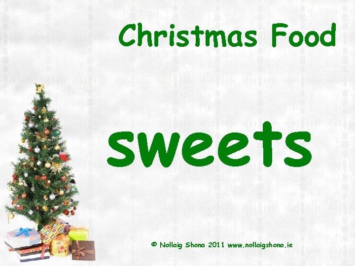 Christmas Food sweets © Nollaig Shona 2011 www. nollaigshona. ie