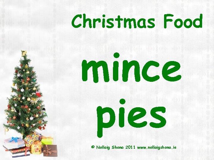Christmas Food mince pies © Nollaig Shona 2011 www. nollaigshona. ie