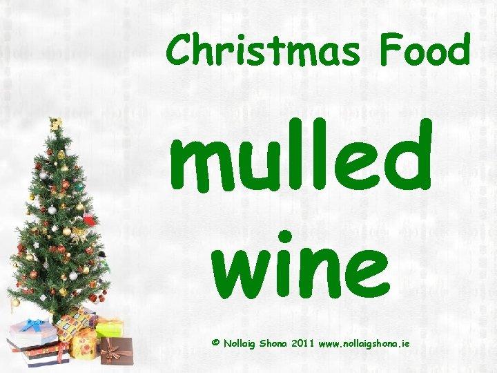 Christmas Food mulled wine © Nollaig Shona 2011 www. nollaigshona. ie
