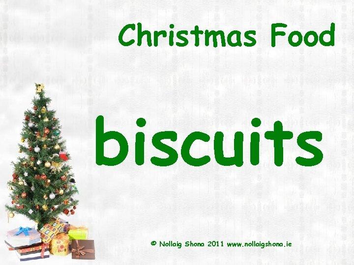 Christmas Food biscuits © Nollaig Shona 2011 www. nollaigshona. ie
