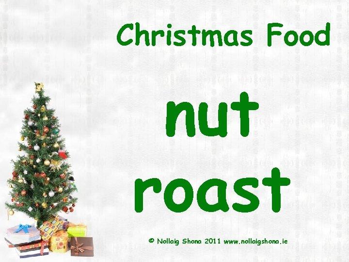 Christmas Food nut roast © Nollaig Shona 2011 www. nollaigshona. ie