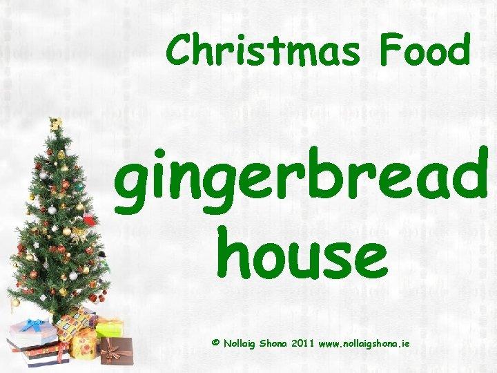 Christmas Food gingerbread house © Nollaig Shona 2011 www. nollaigshona. ie