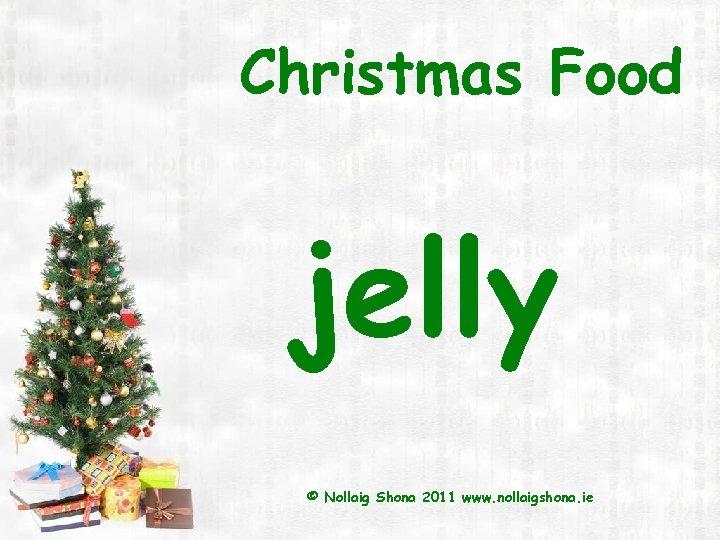 Christmas Food jelly © Nollaig Shona 2011 www. nollaigshona. ie