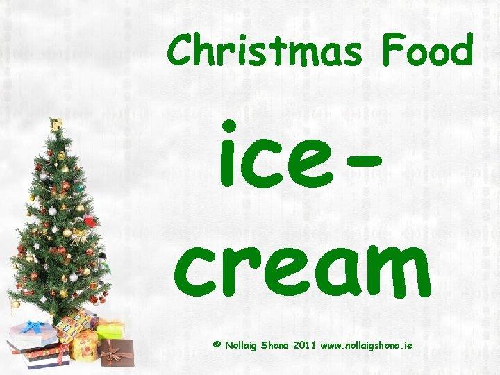 Christmas Food icecream © Nollaig Shona 2011 www. nollaigshona. ie