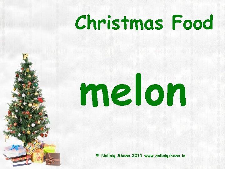 Christmas Food melon © Nollaig Shona 2011 www. nollaigshona. ie