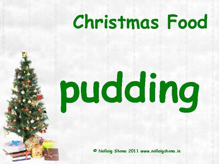 Christmas Food pudding © Nollaig Shona 2011 www. nollaigshona. ie