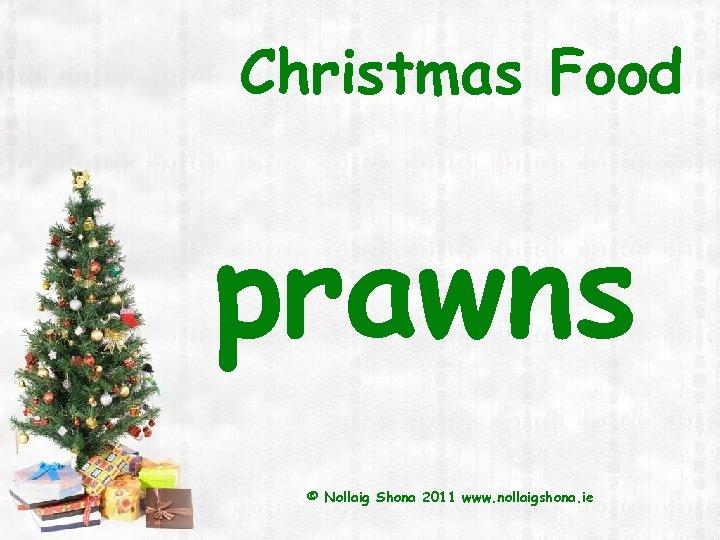 Christmas Food prawns © Nollaig Shona 2011 www. nollaigshona. ie