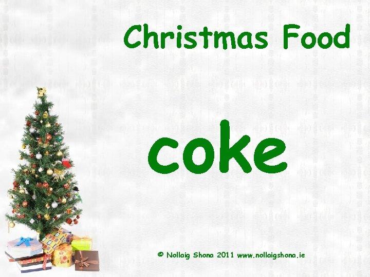 Christmas Food coke © Nollaig Shona 2011 www. nollaigshona. ie