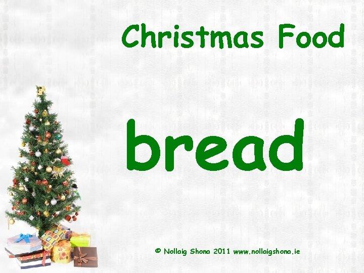 Christmas Food bread © Nollaig Shona 2011 www. nollaigshona. ie