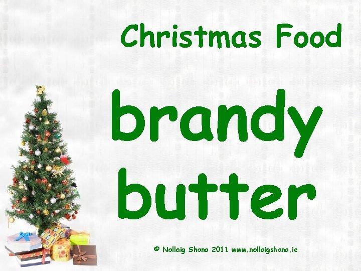 Christmas Food brandy butter © Nollaig Shona 2011 www. nollaigshona. ie