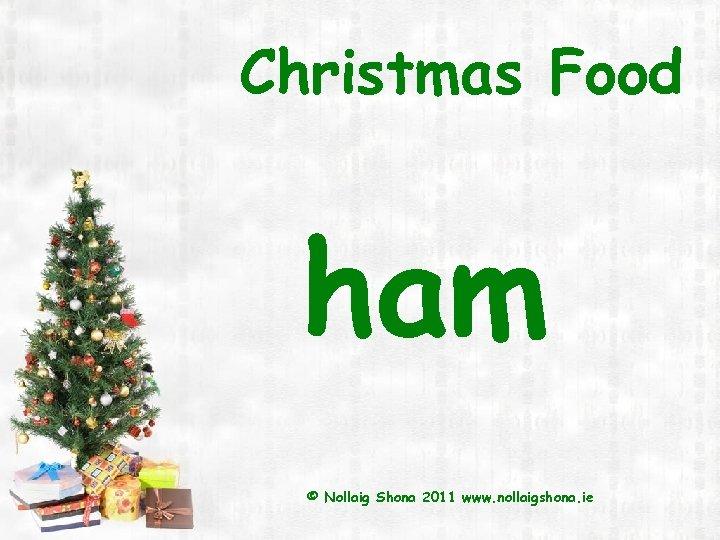 Christmas Food ham © Nollaig Shona 2011 www. nollaigshona. ie