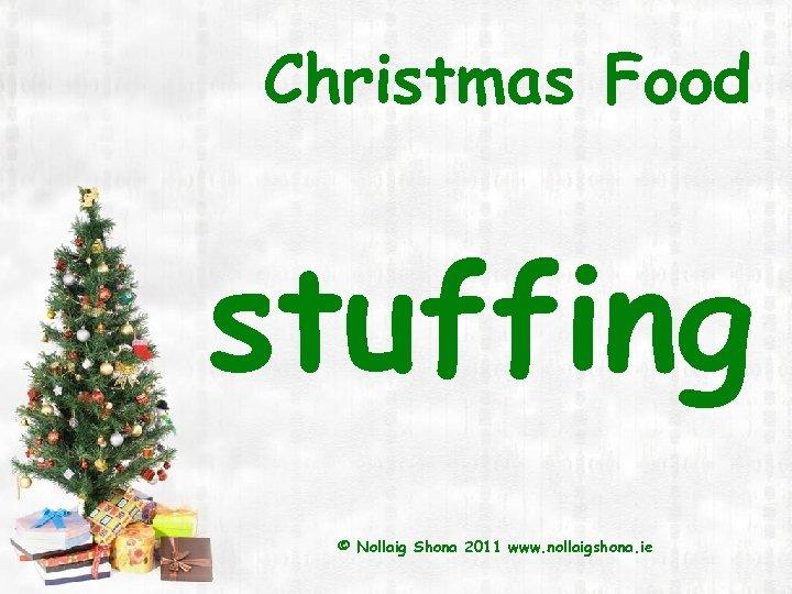 Christmas Food stuffing © Nollaig Shona 2011 www. nollaigshona. ie
