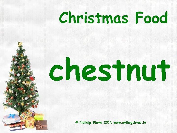 Christmas Food chestnut © Nollaig Shona 2011 www. nollaigshona. ie