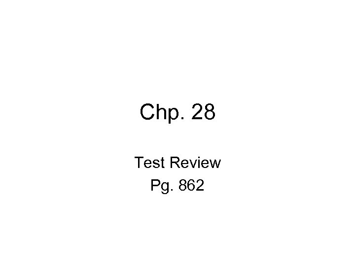Chp. 28 Test Review Pg. 862