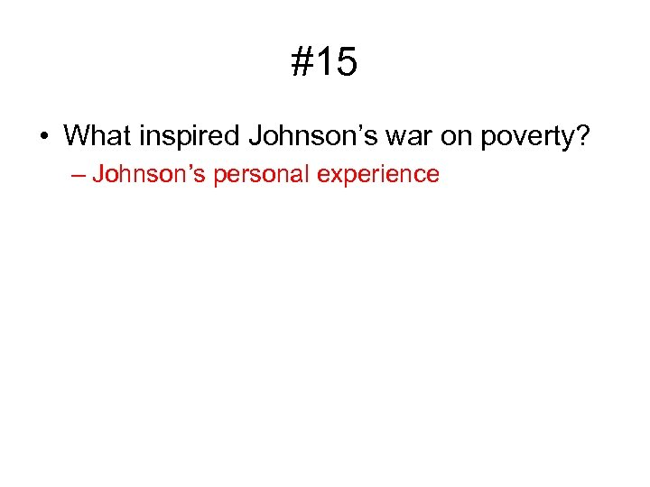 #15 • What inspired Johnson's war on poverty? – Johnson's personal experience
