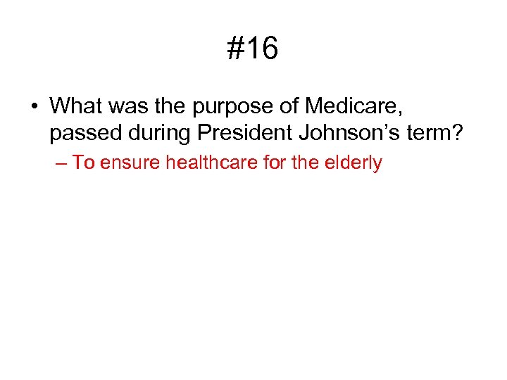 #16 • What was the purpose of Medicare, passed during President Johnson's term? –