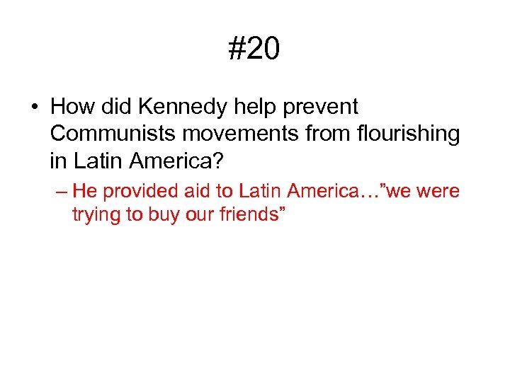 #20 • How did Kennedy help prevent Communists movements from flourishing in Latin America?
