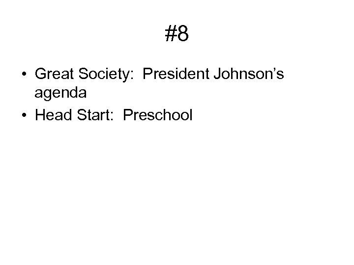 #8 • Great Society: President Johnson's agenda • Head Start: Preschool
