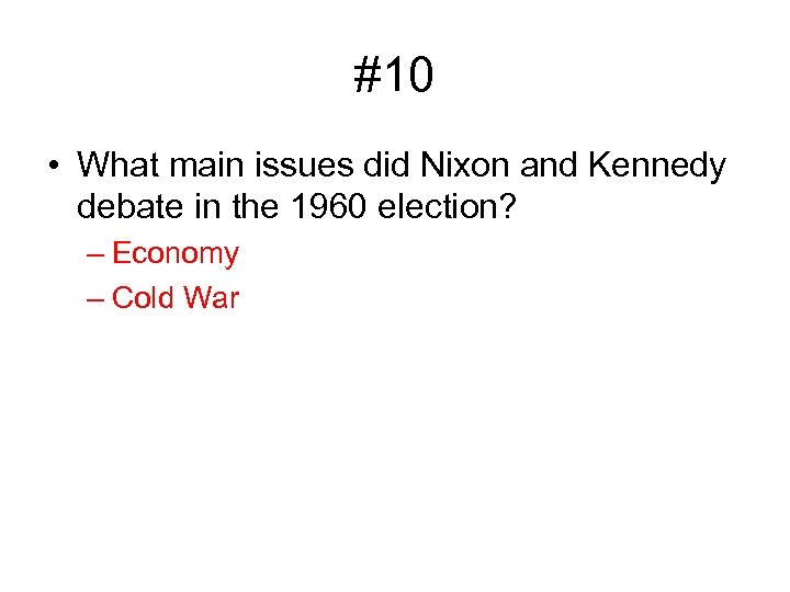 #10 • What main issues did Nixon and Kennedy debate in the 1960 election?