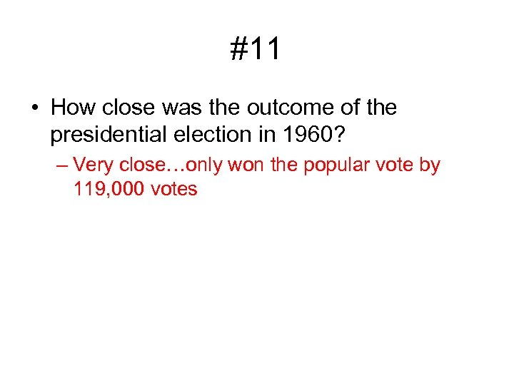 #11 • How close was the outcome of the presidential election in 1960? –