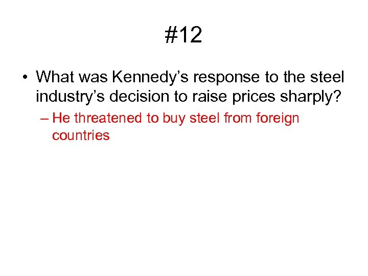 #12 • What was Kennedy's response to the steel industry's decision to raise prices