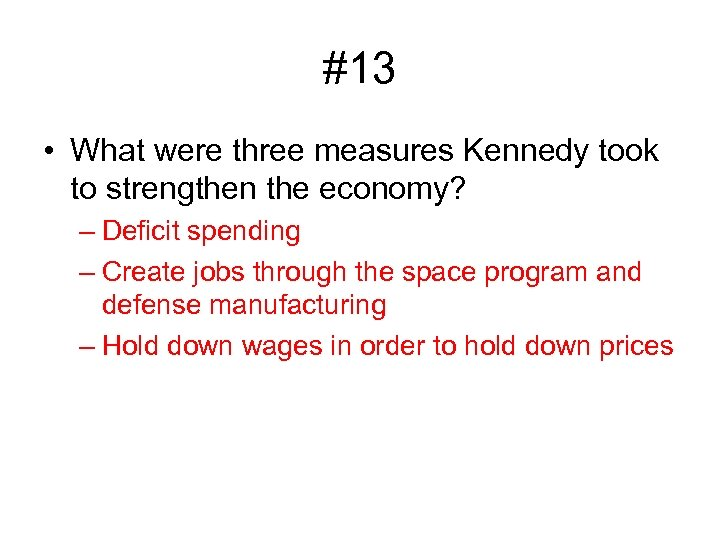 #13 • What were three measures Kennedy took to strengthen the economy? – Deficit