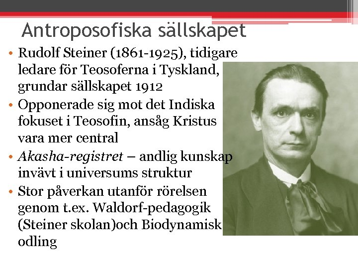 Antroposofiska sällskapet • Rudolf Steiner (1861 -1925), tidigare ledare för Teosoferna i Tyskland, grundar