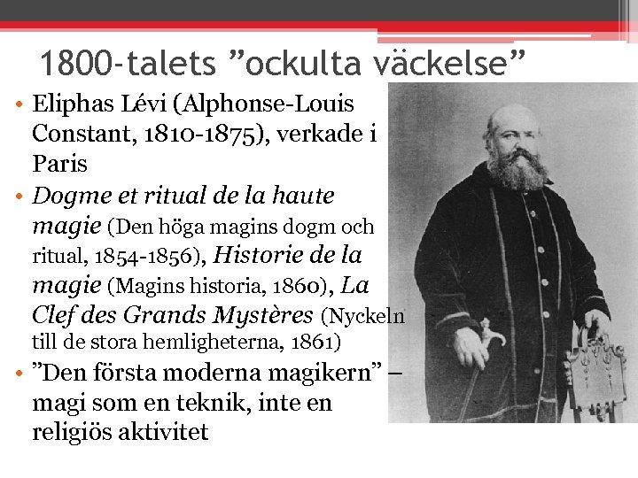 """1800 -talets """"ockulta väckelse"""" • Eliphas Lévi (Alphonse-Louis Constant, 1810 -1875), verkade i Paris"""