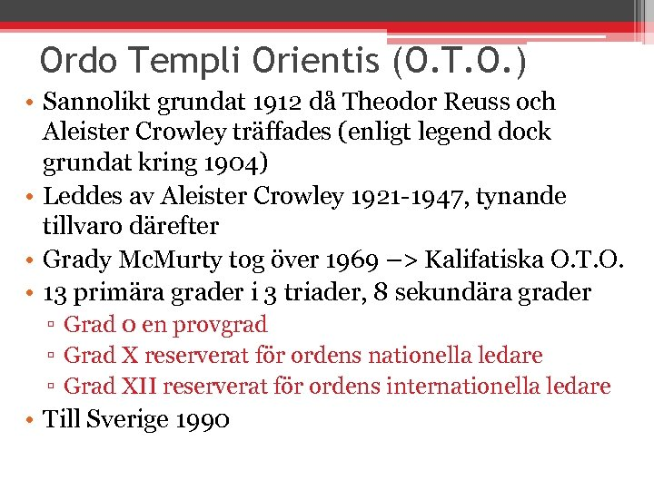 Ordo Templi Orientis (O. T. O. ) • Sannolikt grundat 1912 då Theodor Reuss