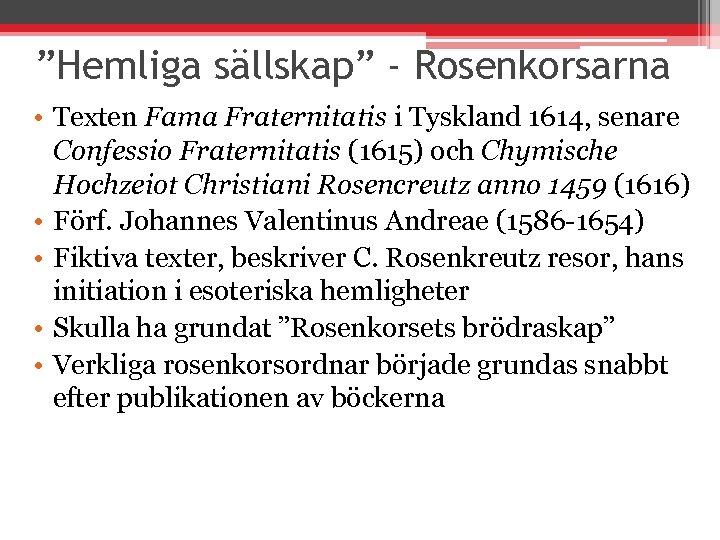 """""""Hemliga sällskap"""" - Rosenkorsarna • Texten Fama Fraternitatis i Tyskland 1614, senare Confessio Fraternitatis"""