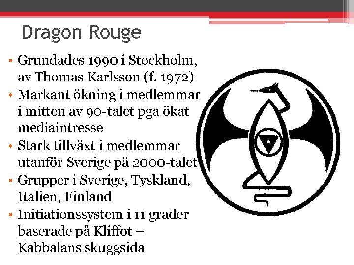 Dragon Rouge • Grundades 1990 i Stockholm, av Thomas Karlsson (f. 1972) • Markant