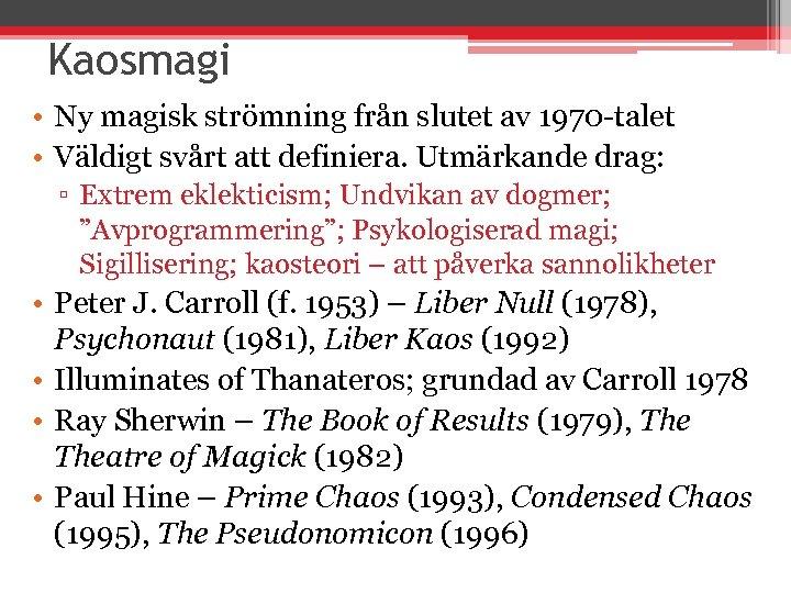 Kaosmagi • Ny magisk strömning från slutet av 1970 -talet • Väldigt svårt att