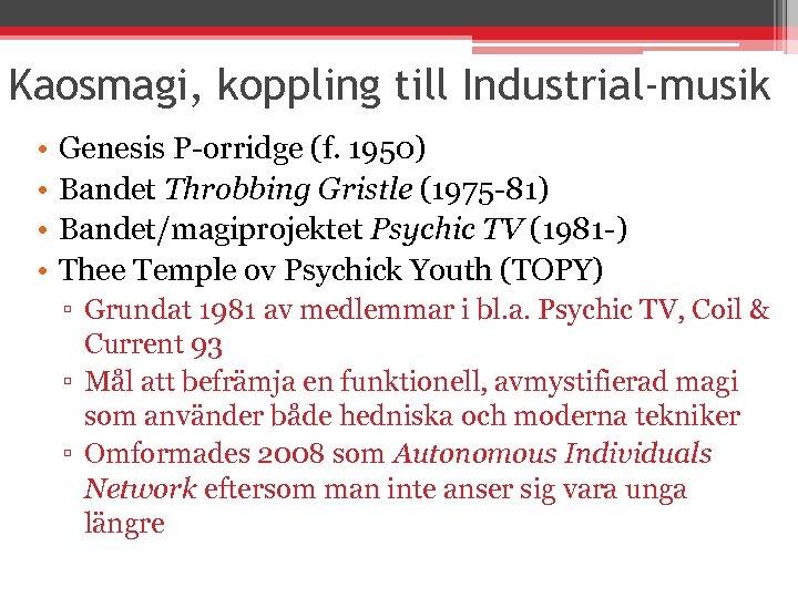 Kaosmagi, koppling till Industrial-musik • • Genesis P-orridge (f. 1950) Bandet Throbbing Gristle (1975