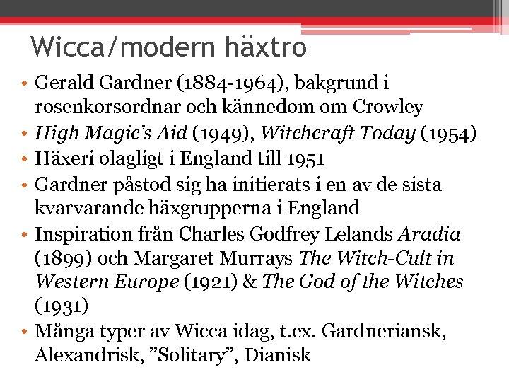 Wicca/modern häxtro • Gerald Gardner (1884 -1964), bakgrund i rosenkorsordnar och kännedom om Crowley