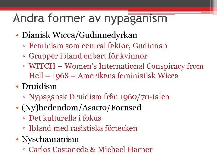 Andra former av nypaganism • Dianisk Wicca/Gudinnedyrkan ▫ Feminism som central faktor, Gudinnan ▫