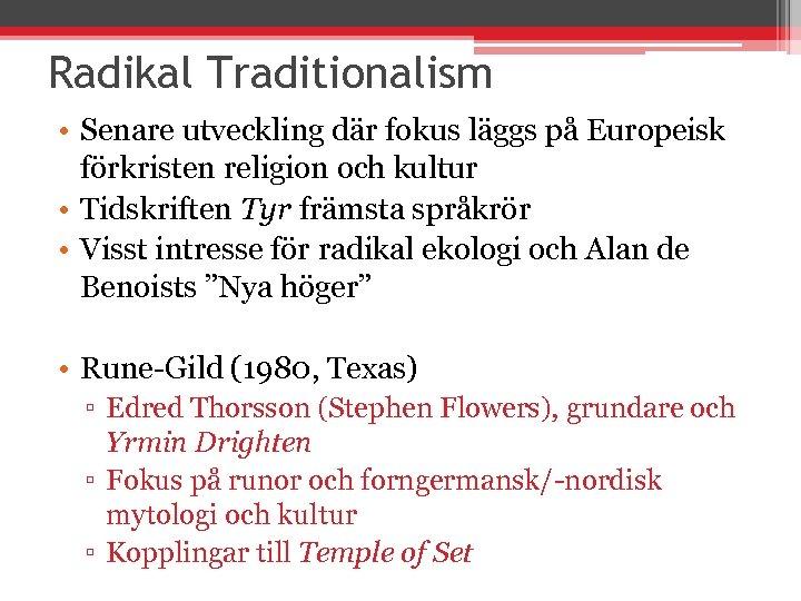 Radikal Traditionalism • Senare utveckling där fokus läggs på Europeisk förkristen religion och kultur
