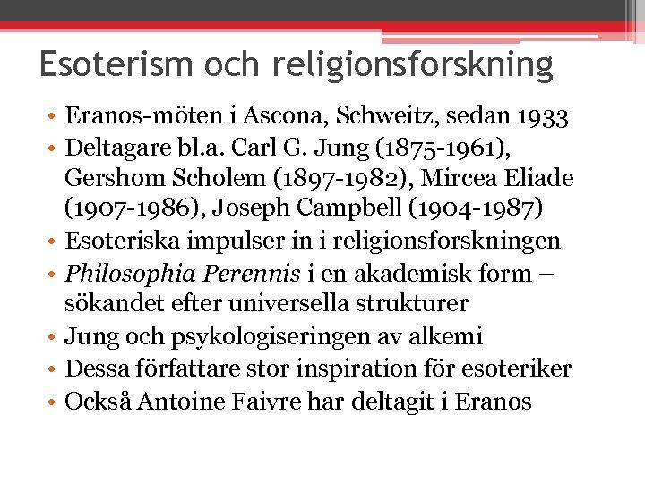 Esoterism och religionsforskning • Eranos-möten i Ascona, Schweitz, sedan 1933 • Deltagare bl. a.
