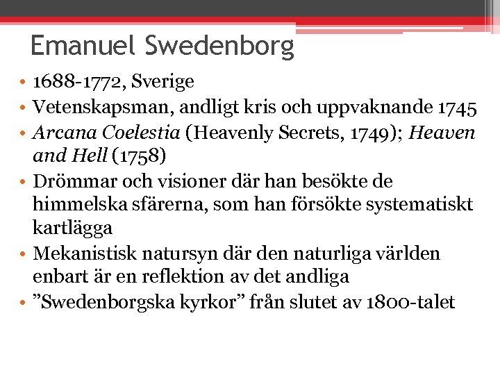 Emanuel Swedenborg • 1688 -1772, Sverige • Vetenskapsman, andligt kris och uppvaknande 1745 •