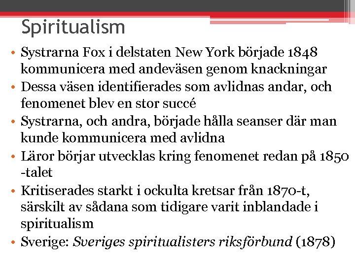 Spiritualism • Systrarna Fox i delstaten New York började 1848 kommunicera med andeväsen genom