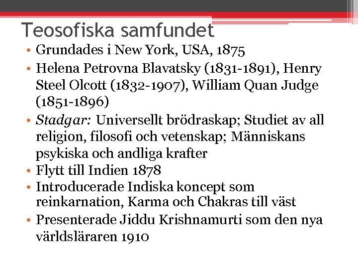 Teosofiska samfundet • Grundades i New York, USA, 1875 • Helena Petrovna Blavatsky (1831