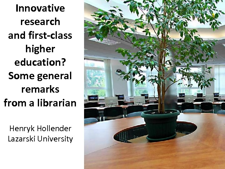 Innovative research and first-class higher education? Some general remarks from a librarian Henryk Hollender