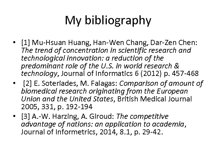 My bibliography • [1] Mu-Hsuan Huang, Han-Wen Chang, Dar-Zen Chen: The trend of concentration