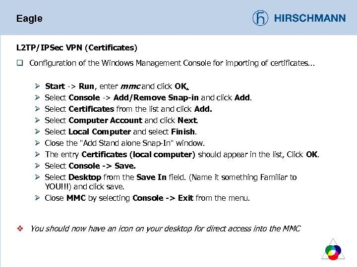 Eagle L 2 TP/IPSec VPN (Certificates) q Configuration of the Windows Management Console for