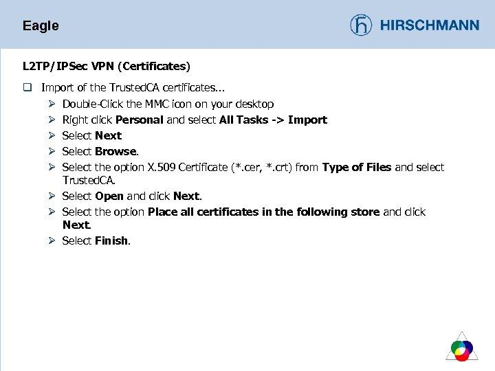Eagle L 2 TP/IPSec VPN (Certificates) q Import of the Trusted. CA certificates. .