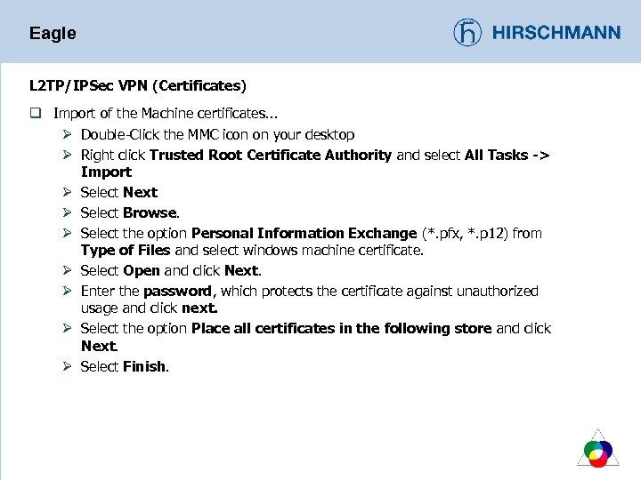 Eagle L 2 TP/IPSec VPN (Certificates) q Import of the Machine certificates. . .