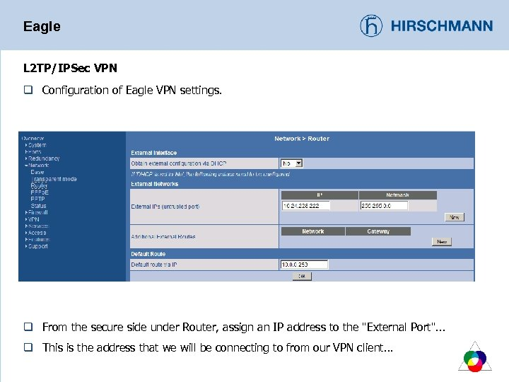 Eagle L 2 TP/IPSec VPN q Configuration of Eagle VPN settings. q From the
