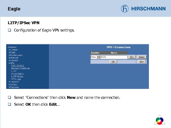 Eagle L 2 TP/IPSec VPN q Configuration of Eagle VPN settings. q Select